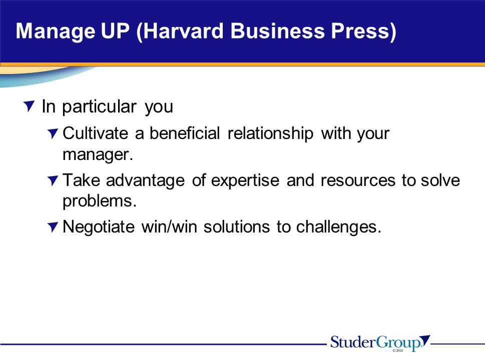 Manage UP (Harvard Business Press) In particular you Cultivate a beneficial relationship with your manager.