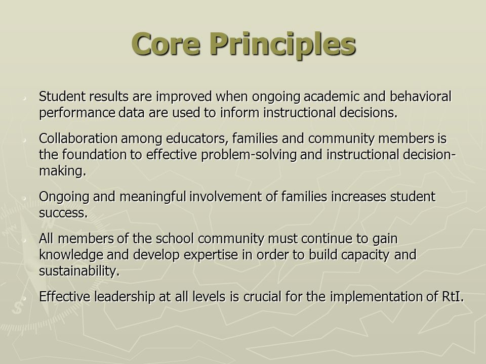 Core Principles Student results are improved when ongoing academic and behavioral performance data are used to inform instructional decisions.
