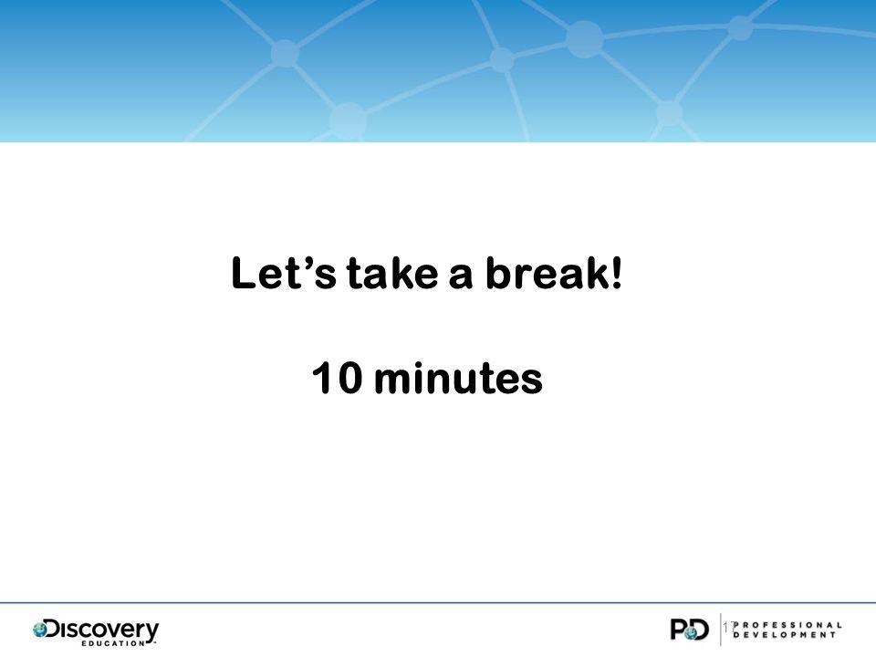 17 Lets take a break! 10 minutes