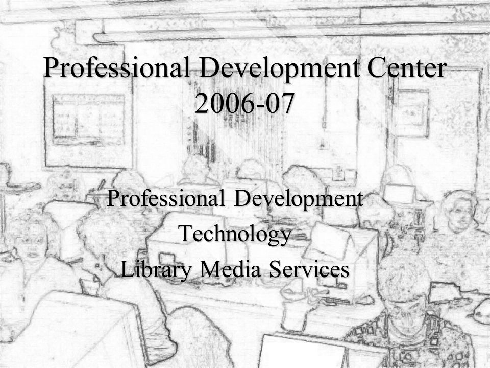 Professional Development Center Professional Development Technology Library Media Services