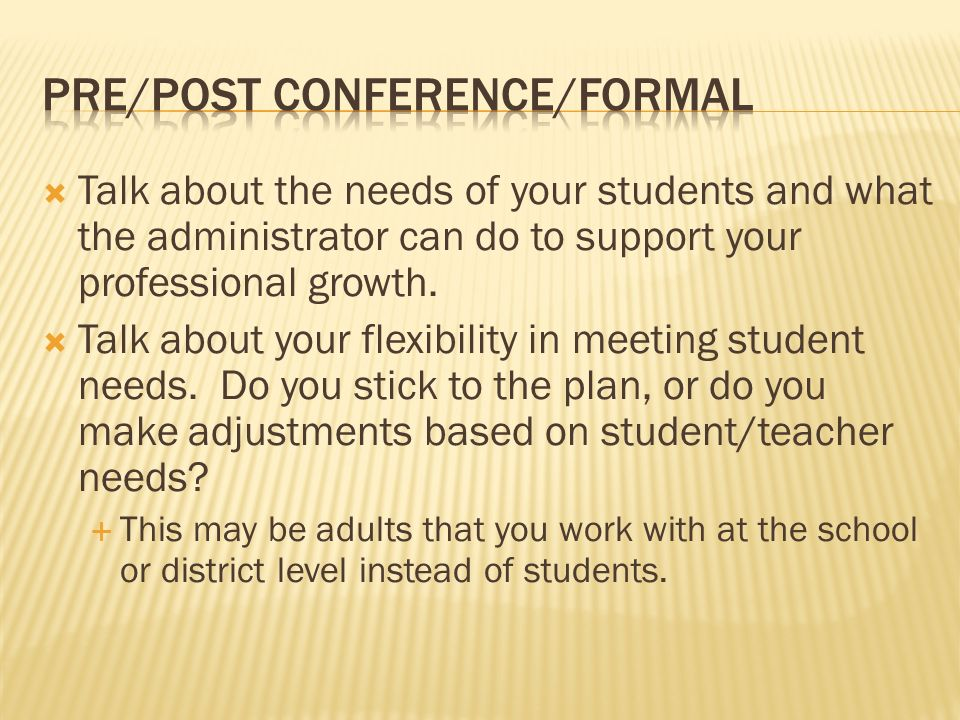 Talk about the needs of your students and what the administrator can do to support your professional growth.