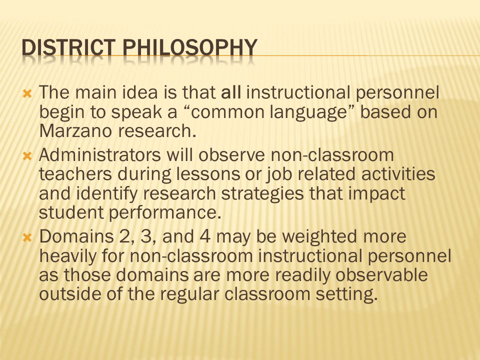 The main idea is that all instructional personnel begin to speak a common language based on Marzano research.