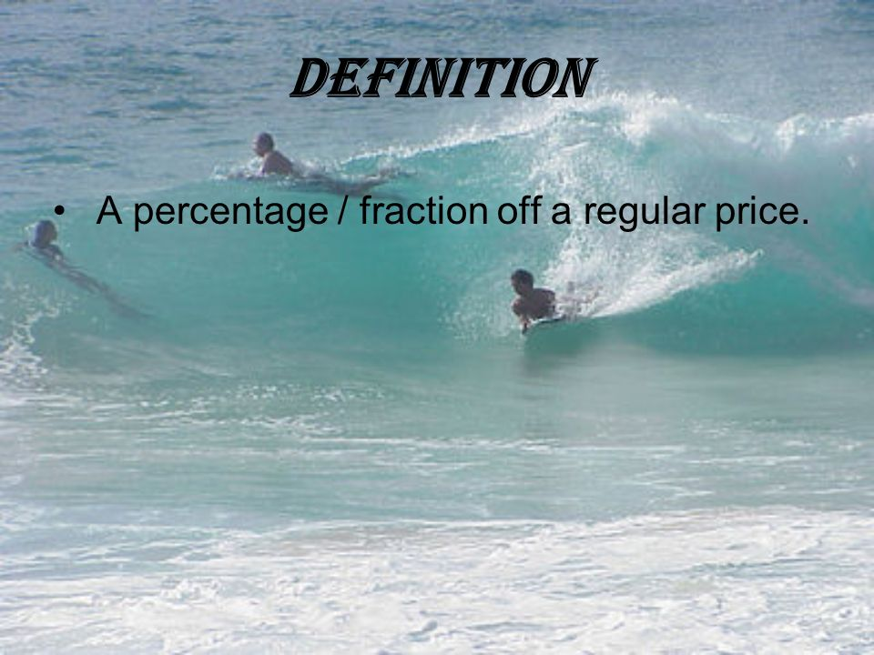 Definition A percentage / fraction off a regular price.