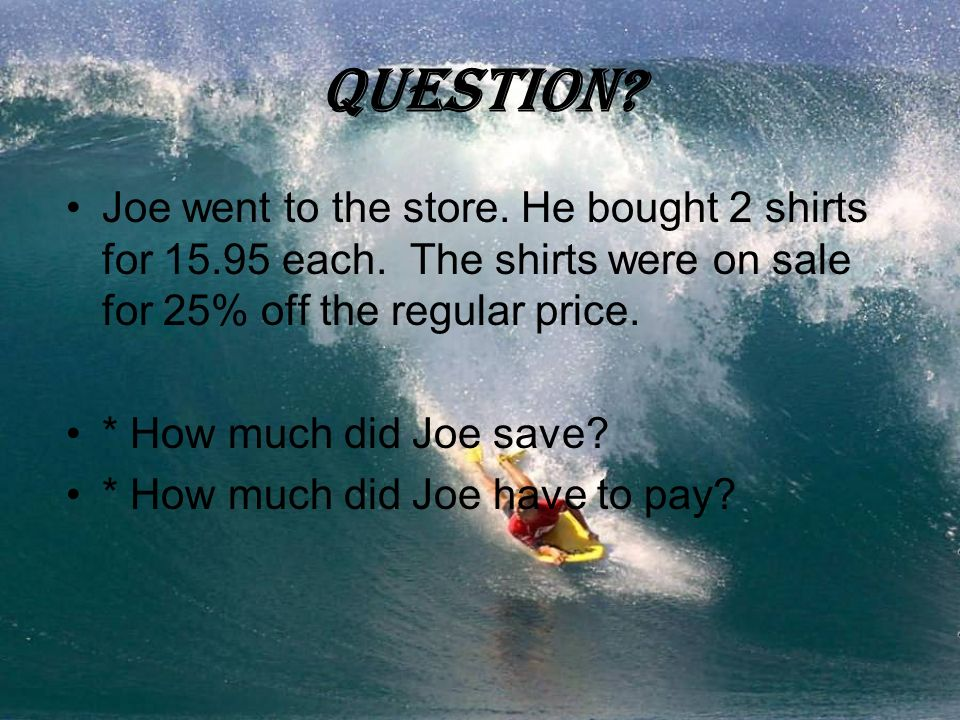 Question. Joe went to the store. He bought 2 shirts for 15.95 each.