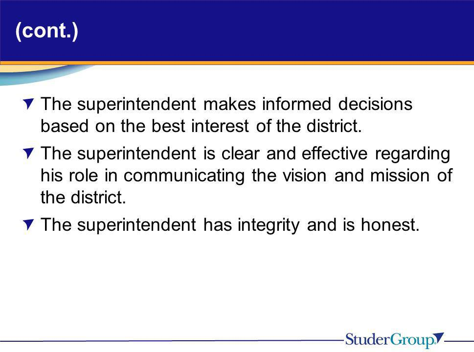 (cont.) The superintendent makes informed decisions based on the best interest of the district. The superintendent is clear and effective regarding hi