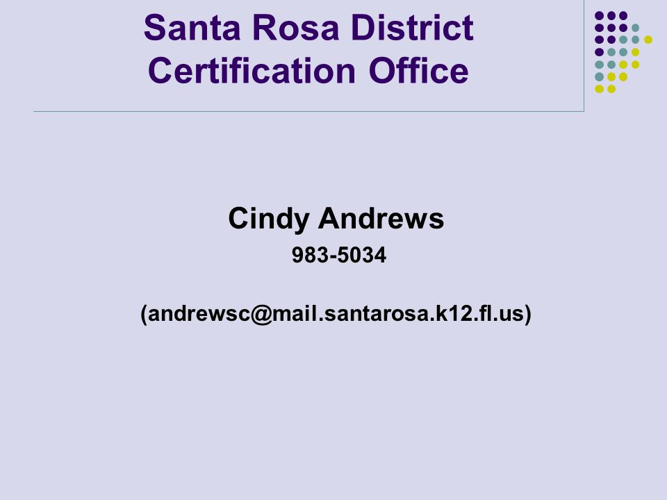 Santa Rosa District Certification Office Cindy Andrews 983-5034 (andrewsc@mail.santarosa.k12.fl.us)
