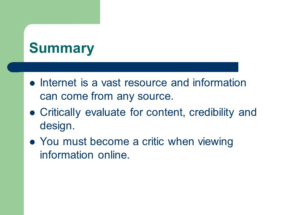 Summary Internet is a vast resource and information can come from any source.