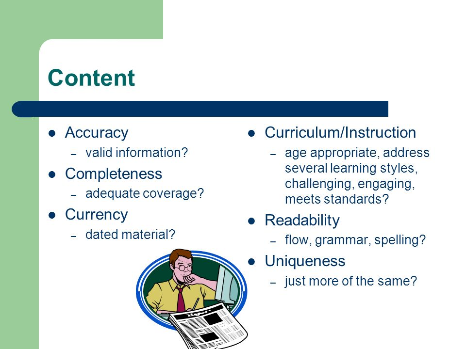 Content Accuracy – valid information. Completeness – adequate coverage.