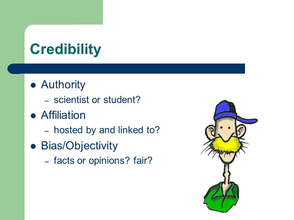 Credibility Authority – scientist or student. Affiliation – hosted by and linked to.