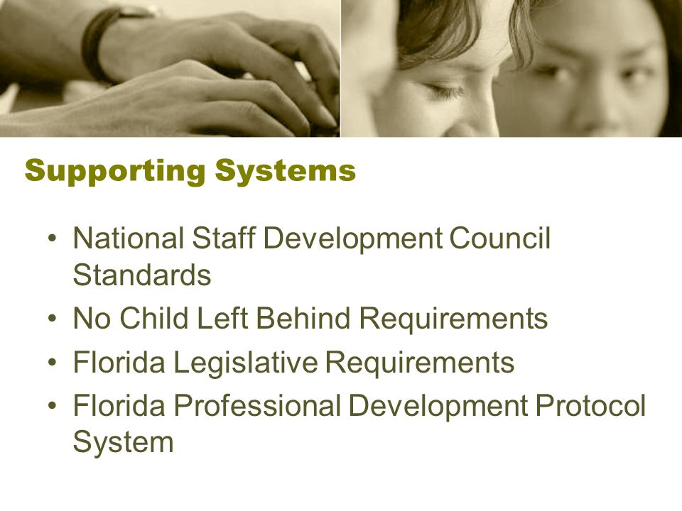 Supporting Systems National Staff Development Council Standards No Child Left Behind Requirements Florida Legislative Requirements Florida Professional Development Protocol System