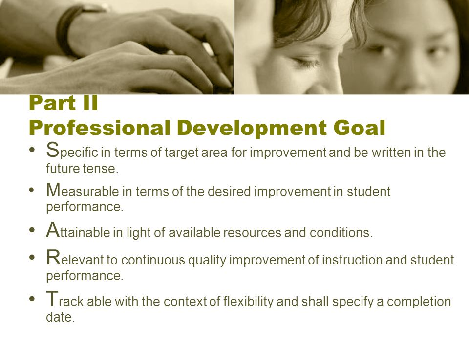 Part II Professional Development Goal S pecific in terms of target area for improvement and be written in the future tense.