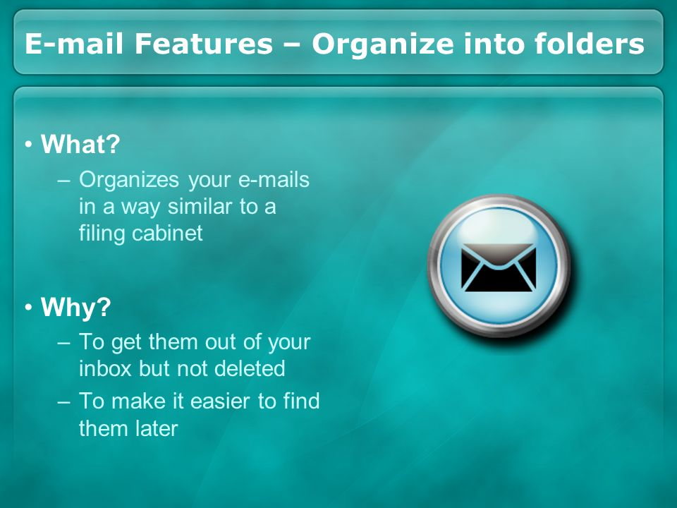 E-mail Features – Organize into folders What.