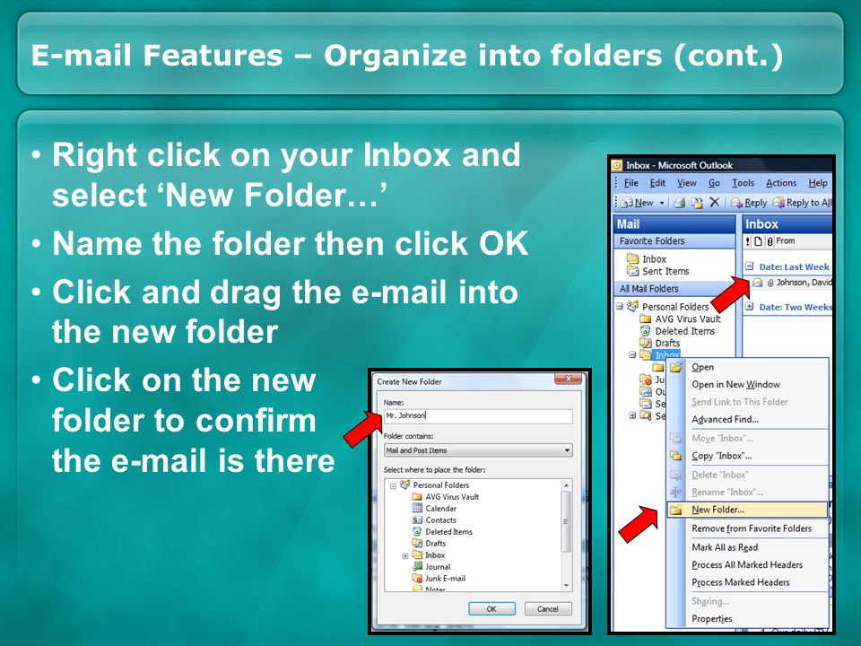 E-mail Features – Organize into folders (cont.) Right click on your Inbox and select New Folder… Name the folder then click OK Click and drag the e-mail into the new folder Click on the new folder to confirm the e-mail is there
