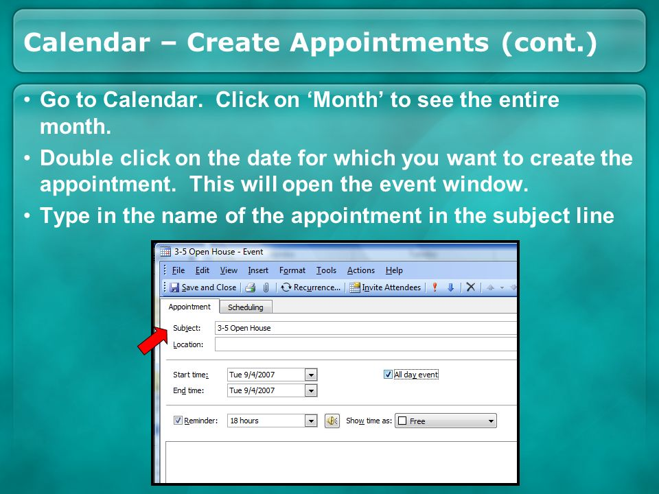 Calendar – Create Appointments (cont.) Go to Calendar. Click on Month to see the entire month. Double click on the date for which you want to create t