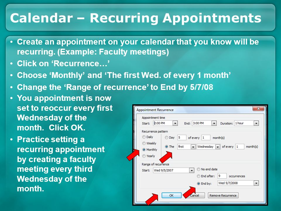 Calendar – Recurring Appointments Create an appointment on your calendar that you know will be recurring. (Example: Faculty meetings) Click on Recurre
