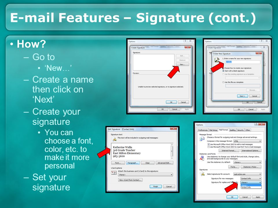 E-mail Features – Signature (cont.) How? –Go to New… –Create a name then click on Next –Create your signature You can choose a font, color, etc. to ma