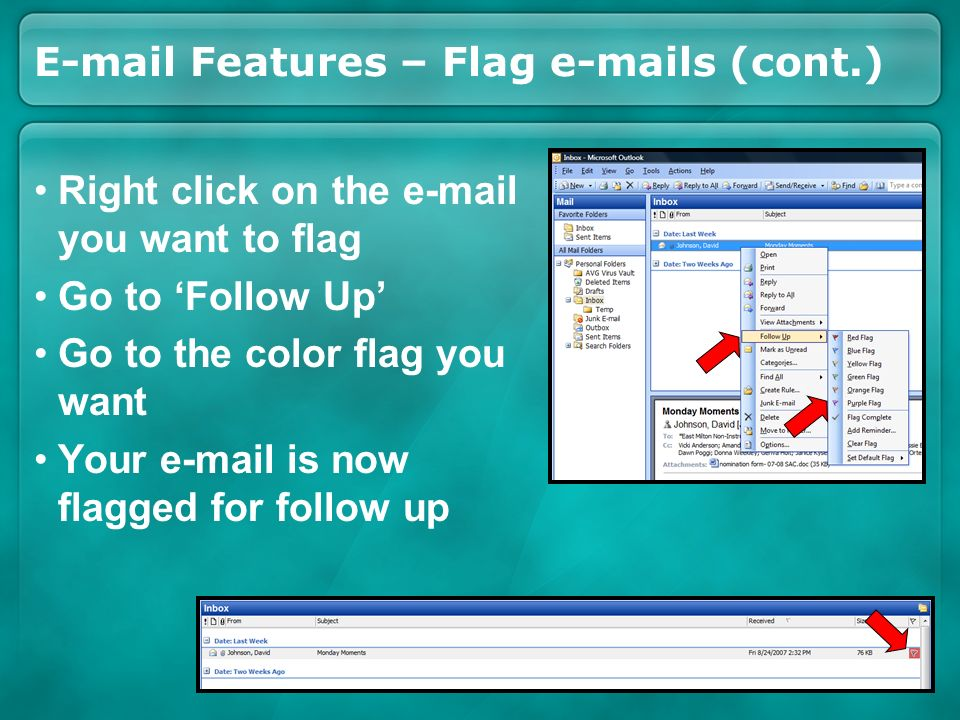 E-mail Features – Flag e-mails (cont.) Right click on the e-mail you want to flag Go to Follow Up Go to the color flag you want Your e-mail is now flagged for follow up