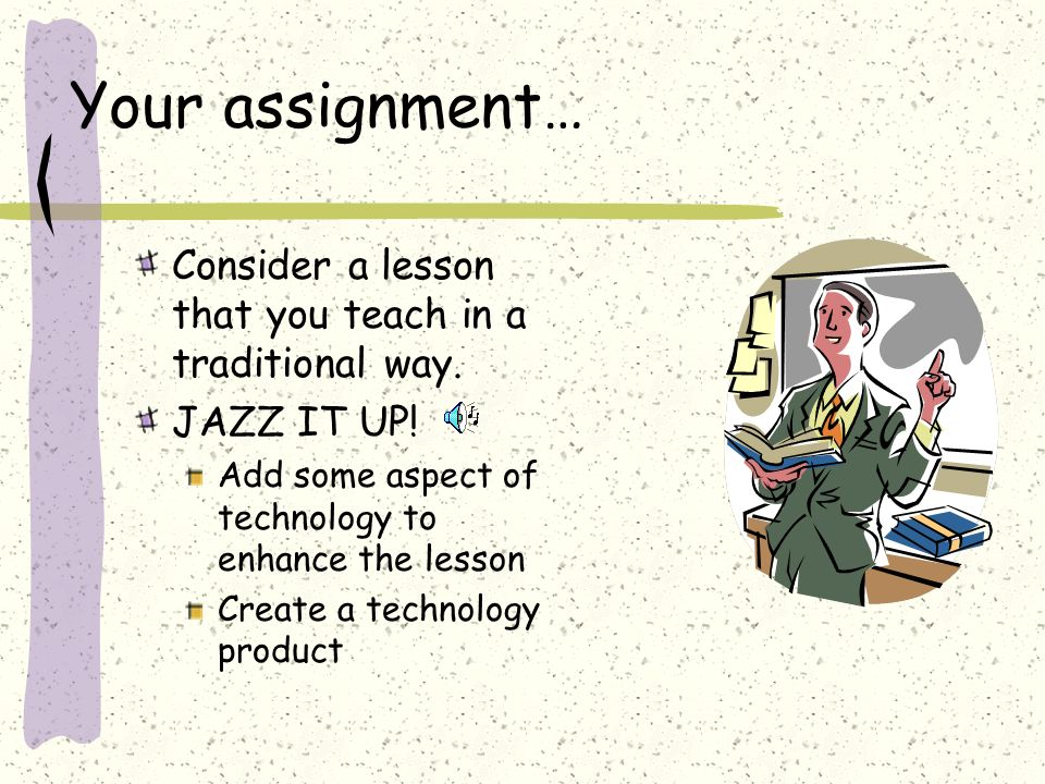 Your assignment… Consider a lesson that you teach in a traditional way.
