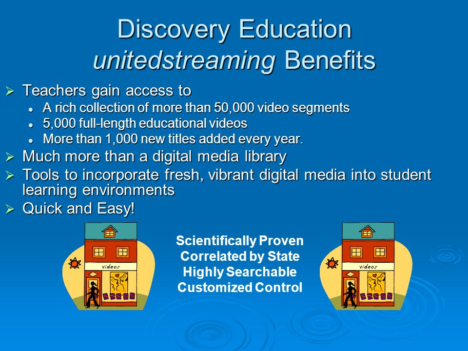 Discovery Education unitedstreaming Benefits Teachers gain access to Teachers gain access to A rich collection of more than 50,000 video segments A rich collection of more than 50,000 video segments 5,000 full-length educational videos 5,000 full-length educational videos More than 1,000 new titles added every year.