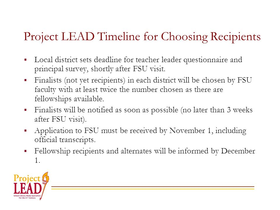 Project LEAD Timeline for Choosing Recipients Local district sets deadline for teacher leader questionnaire and principal survey, shortly after FSU visit.