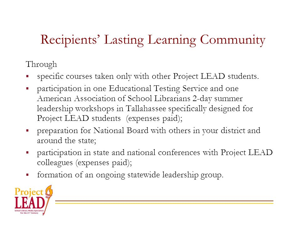 Recipients Lasting Learning Community Through specific courses taken only with other Project LEAD students.