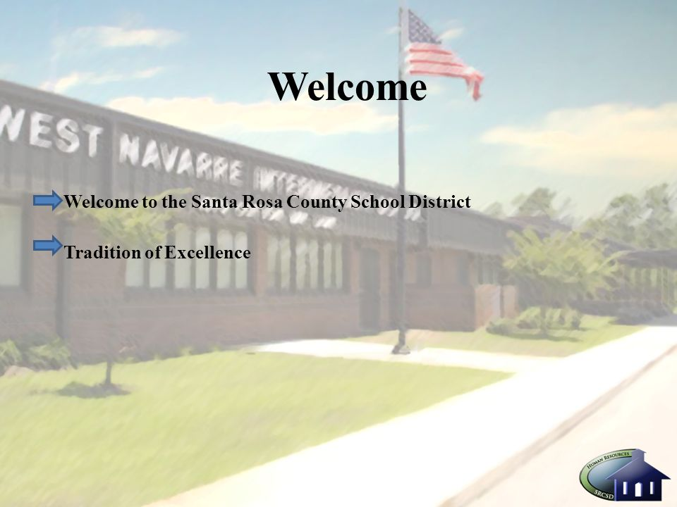 Welcome Welcome to the Santa Rosa County School District Tradition of Excellence