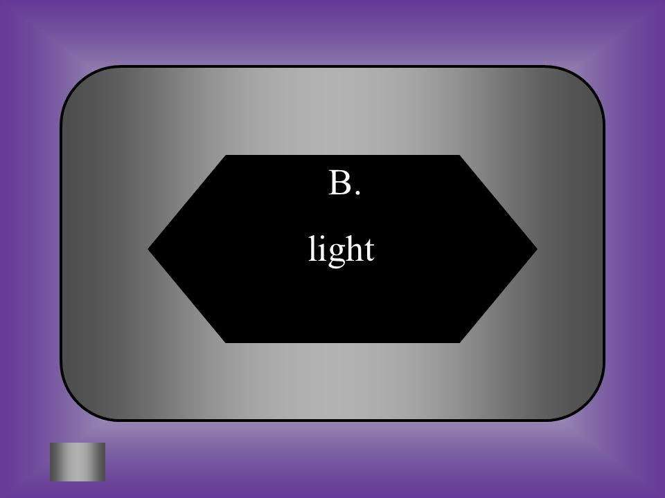 A:B: electricallight #5 What kind of energy is needed to perform photosynthesis.
