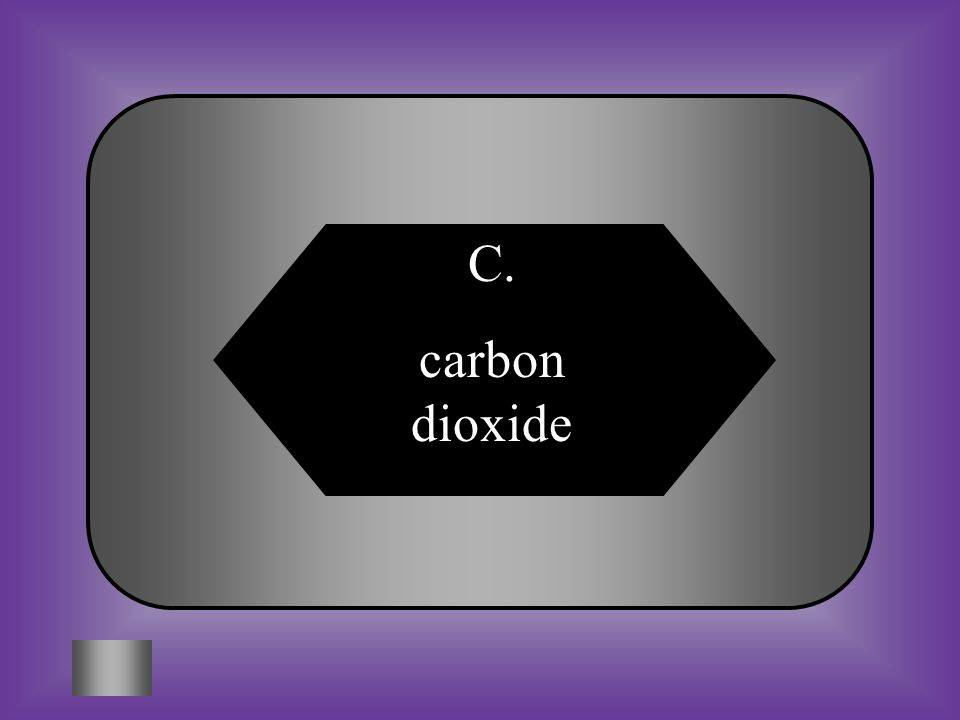 A:B: oxygenhydrogen #8 A plant needs what gas to perform photosynthesis? C:D: carbon dioxidehelium