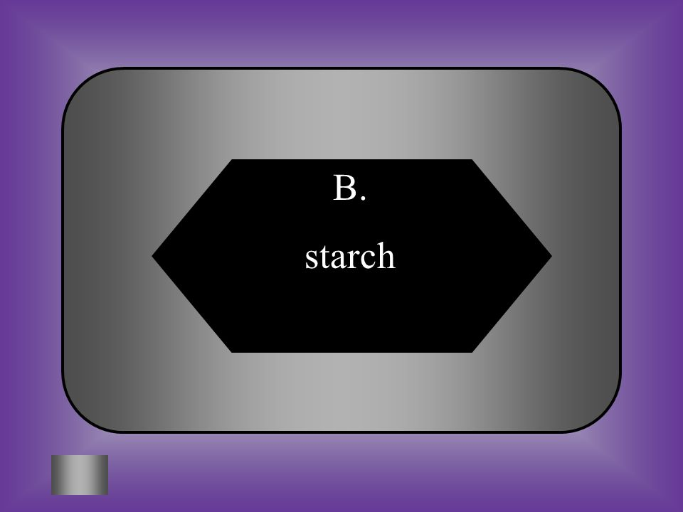 A:B: fatstarch #10 Plants store some glucose as ________. C:D: leavesroots