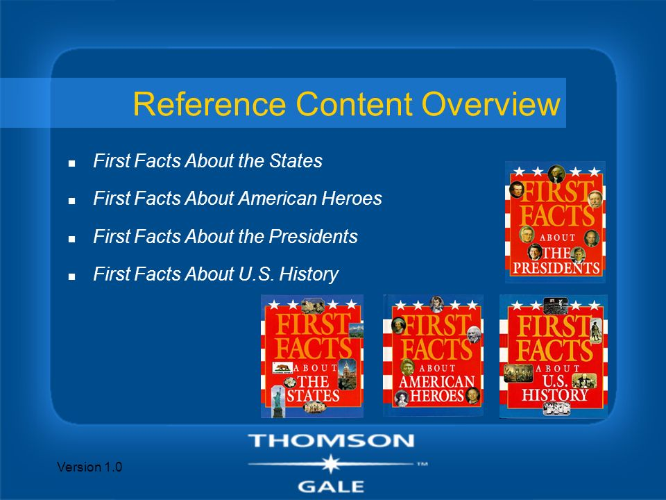 Version 1.0 Reference Content Overview n First Facts About the States n First Facts About American Heroes n First Facts About the Presidents n First F