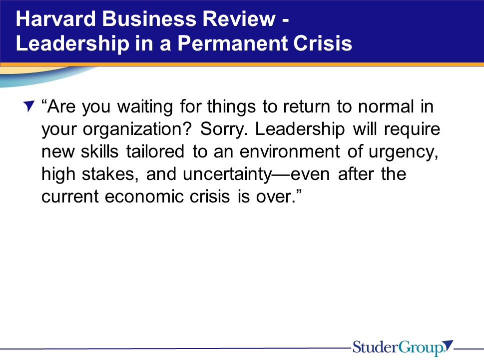 Harvard Business Review - Leadership in a Permanent Crisis Are you waiting for things to return to normal in your organization.