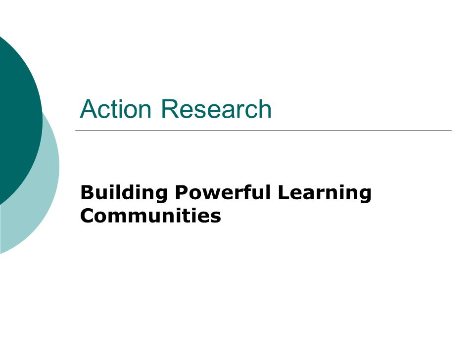 Action Research Building Powerful Learning Communities