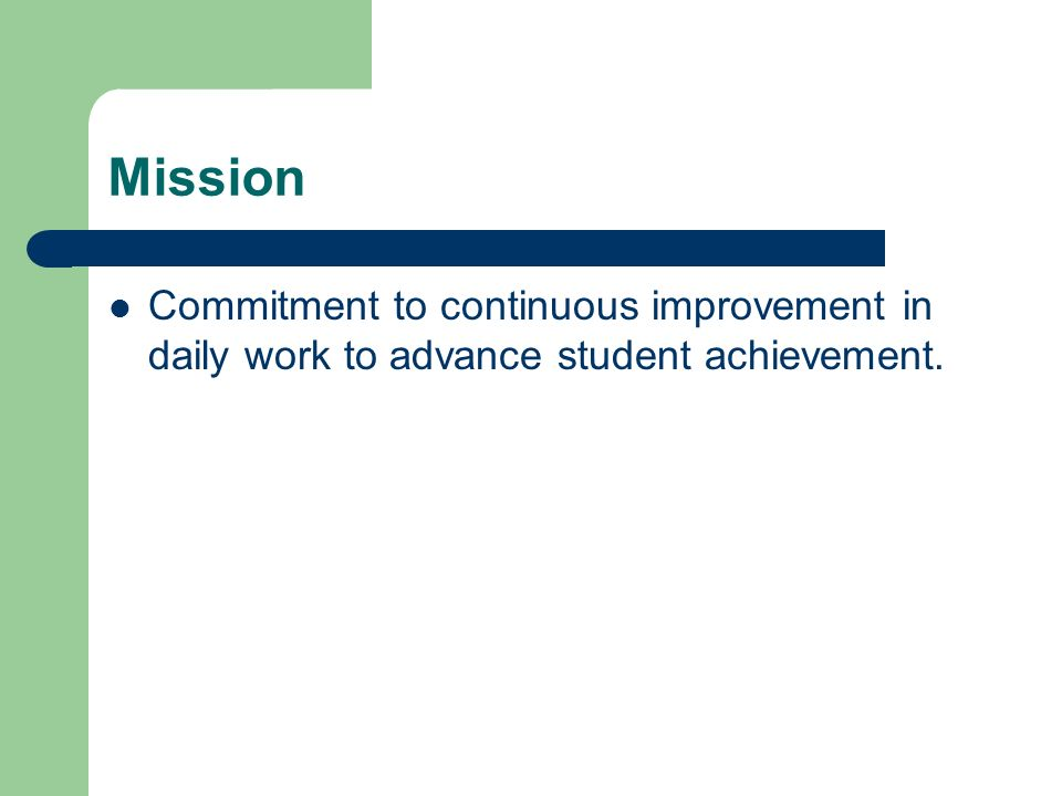 Mission Commitment to continuous improvement in daily work to advance student achievement.