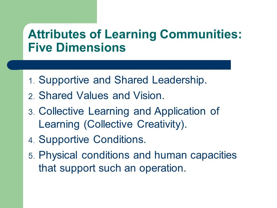 Attributes of Learning Communities: Five Dimensions 1.