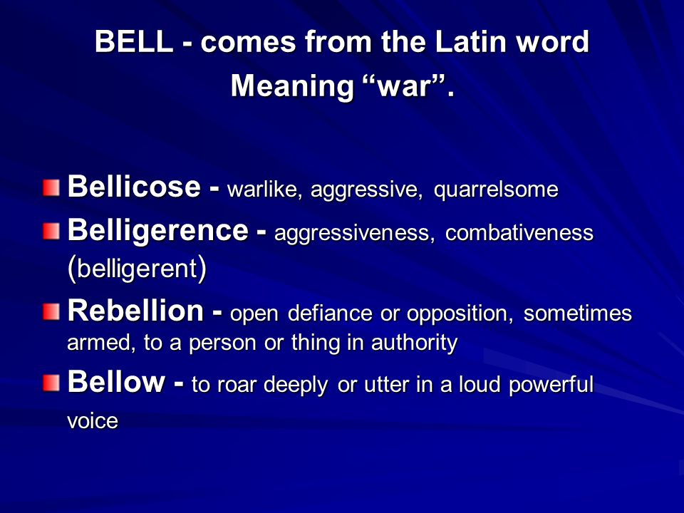 BELL - comes from the Latin word Meaning war.