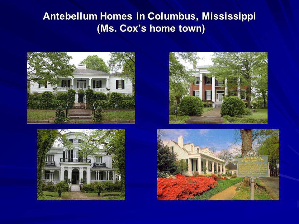 Antebellum Homes in Columbus, Mississippi (Ms. Coxs home town)