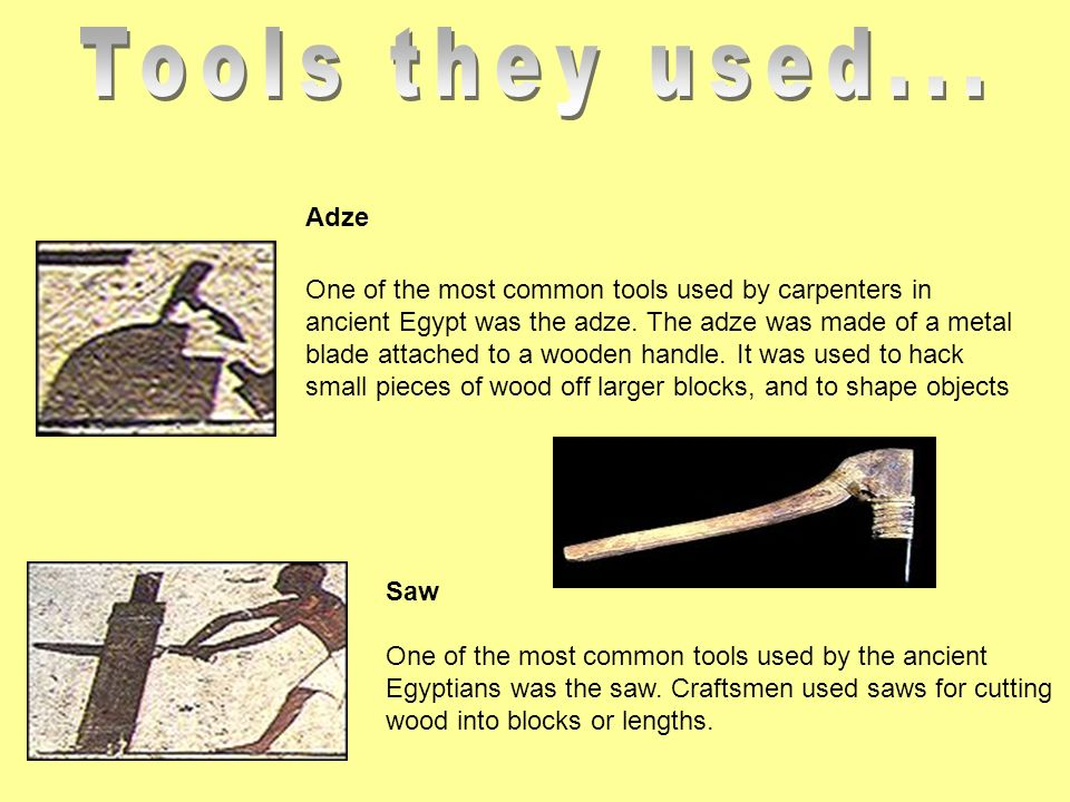 Saw One of the most common tools used by the ancient Egyptians was the saw.