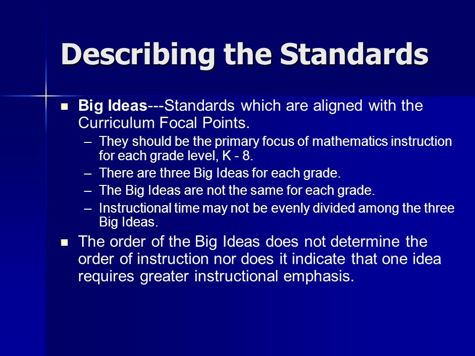 Describing the Standards Big Ideas---Standards which are aligned with the Curriculum Focal Points.