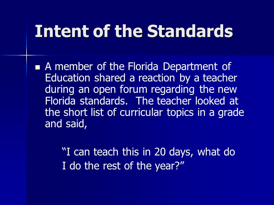 Intent of the Standards A member of the Florida Department of Education shared a reaction by a teacher during an open forum regarding the new Florida standards.