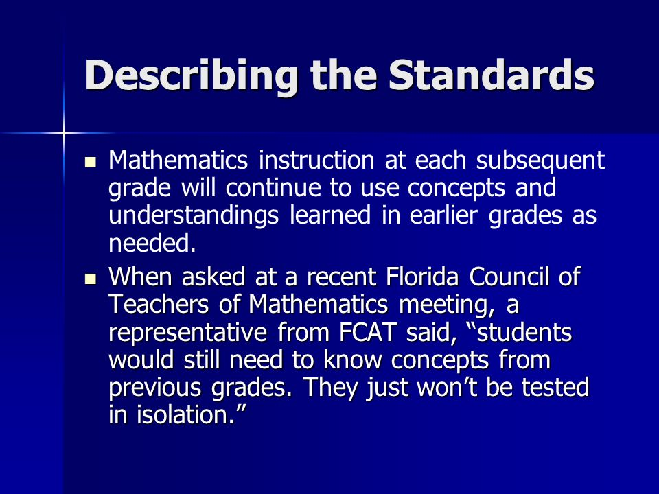 Describing the Standards Mathematics instruction at each subsequent grade will continue to use concepts and understandings learned in earlier grades as needed.