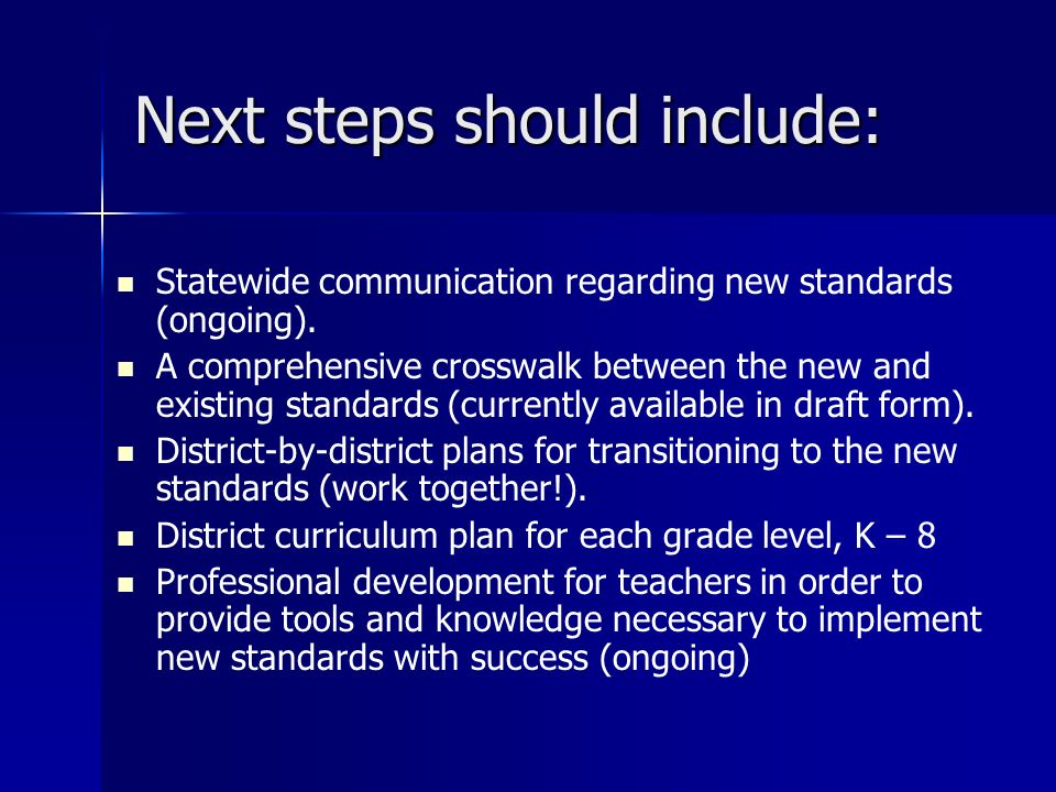 Next steps should include: Statewide communication regarding new standards (ongoing). A comprehensive crosswalk between the new and existing standards