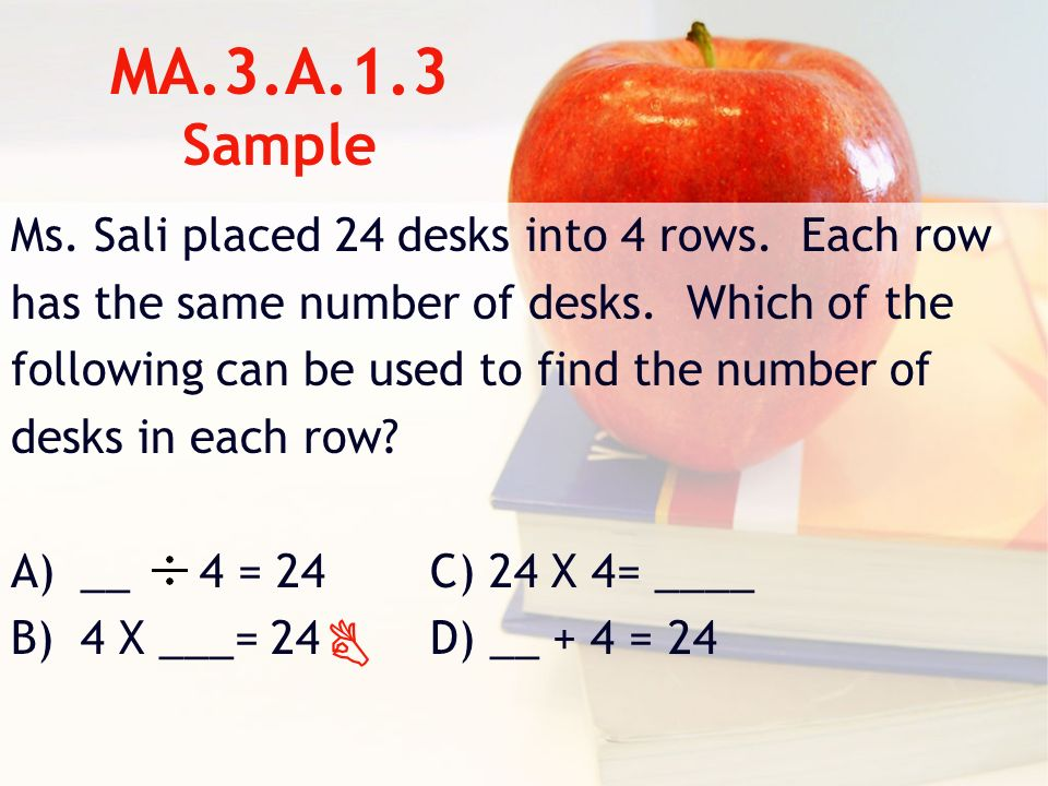 MA.3.A.1.3 Sample Ms. Sali placed 24 desks into 4 rows.