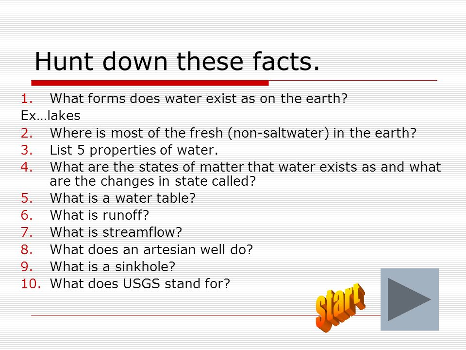 Hunt down these facts. 1.What forms does water exist as on the earth? Ex…lakes 2.Where is most of the fresh (non-saltwater) in the earth? 3.List 5 pro