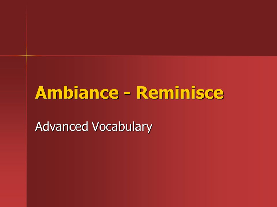 Ambiance - Reminisce Advanced Vocabulary
