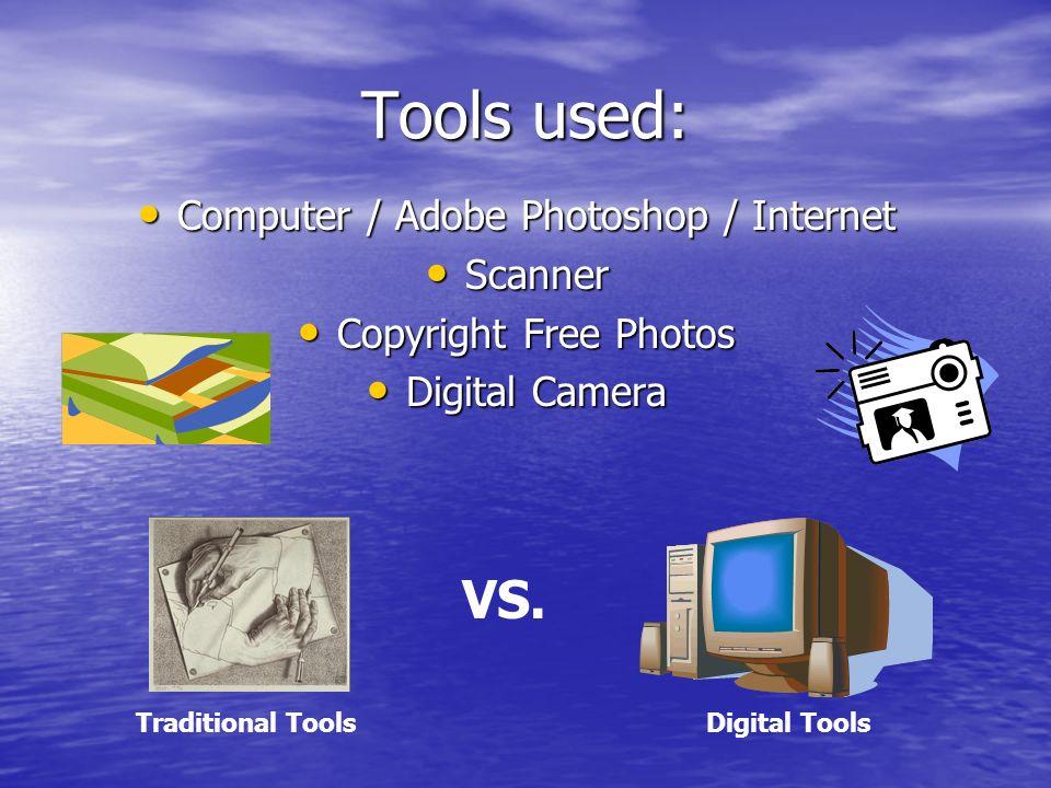 Tools used: Computer / Adobe Photoshop / Internet Computer / Adobe Photoshop / Internet Scanner Scanner Copyright Free Photos Copyright Free Photos Digital Camera Digital Camera Traditional ToolsDigital Tools VS.