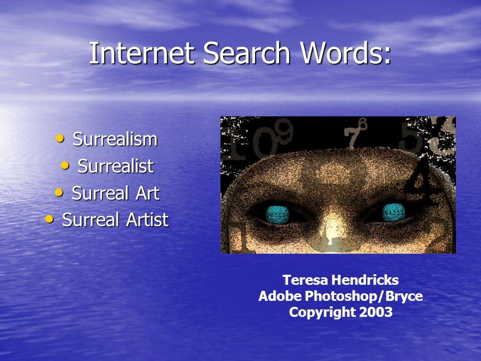 Internet Search Words: Surrealism Surrealism Surrealist Surrealist Surreal Art Surreal Art Surreal Artist Surreal Artist Teresa Hendricks Adobe Photos