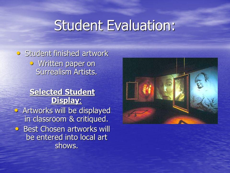 Student Evaluation: Student finished artwork Student finished artwork Written paper on Surrealism Artists.