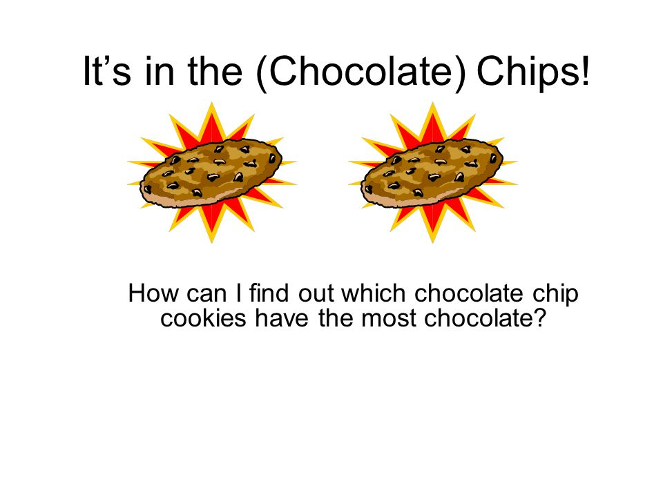 Its in the (Chocolate) Chips.