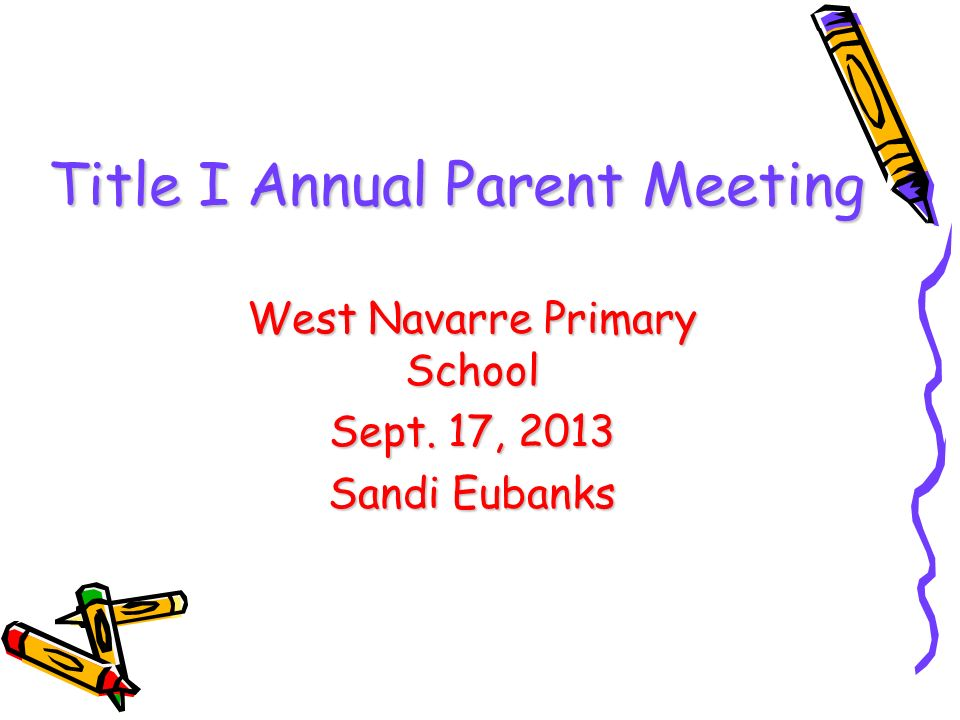 DRAFT Title I Annual Parent Meeting West Navarre Primary School Sept. 17, 2013 Sandi Eubanks