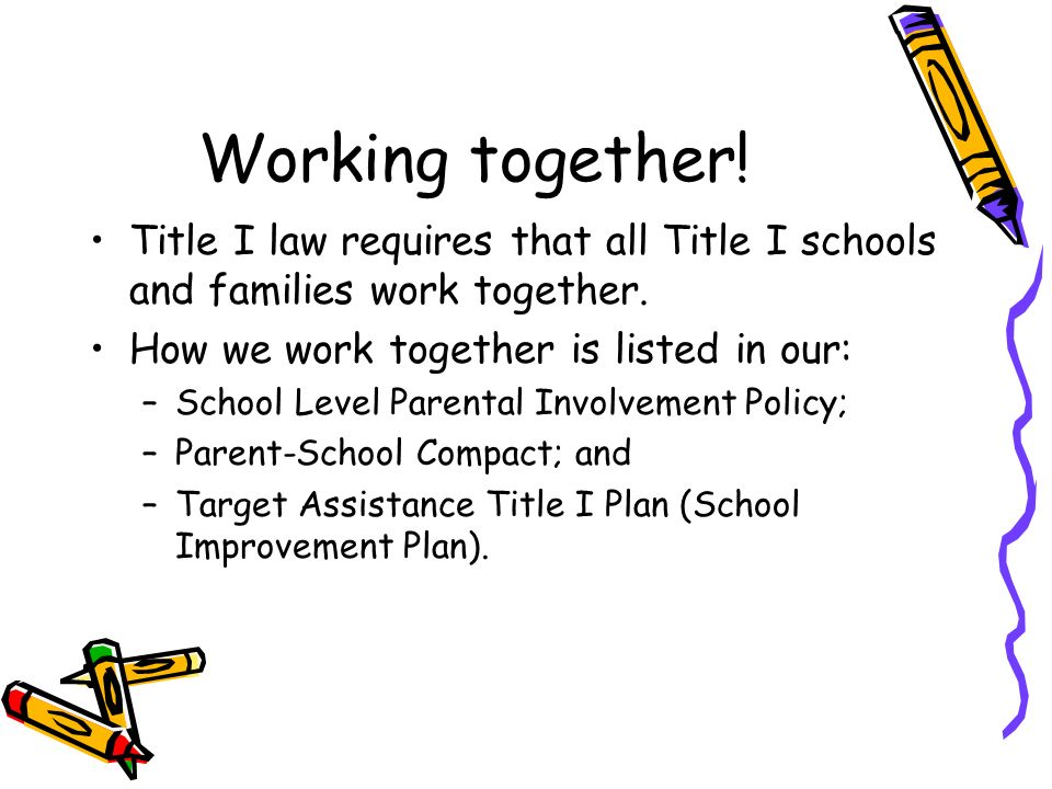 DRAFT Working together. Title I law requires that all Title I schools and families work together.